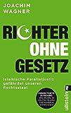 Richter ohne Gesetz: Islamische Paralleljustiz gefährdet unseren Rechtsstaat - Wie Imame in Deutschland die Scharia anwenden