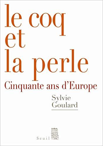 Le Coq et la Perle. Cinquante ans d'Europe