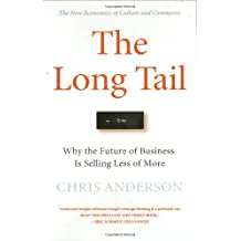 The Long Tail: Why the Future of Business Is Selling Less of More.