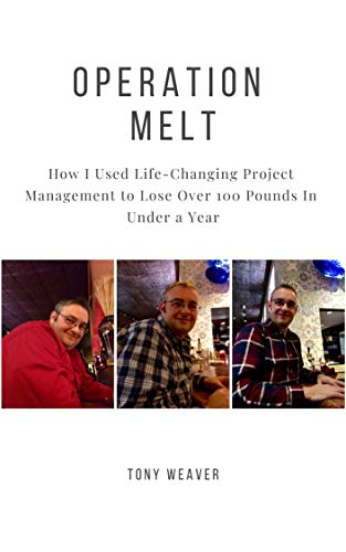 Operation Melt: How I Used Life-Changing Project Management to Lose Over 100 Pounds in Under a Year (English Edition)