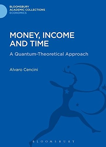 Money, Income and Time: A Quantum-Theoretical Approach (Bloomsbury Academic Collections: Economics)