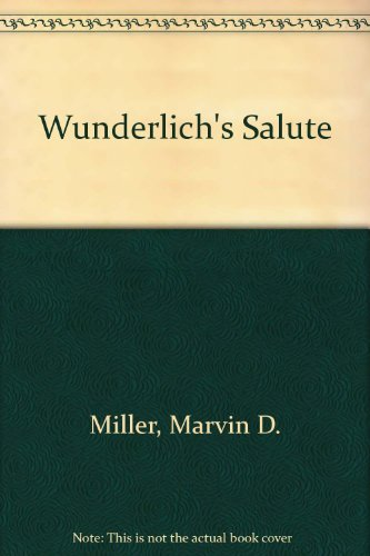 Wunderlich's Salute: The Interrelationship of the German-American Bund, Camp Siegfried, Yaphank, Long Island, and the Young Siegfrieds and Their Relationship with American and Nazi Institutions. by Marvin D. Miller (1983-11-01)