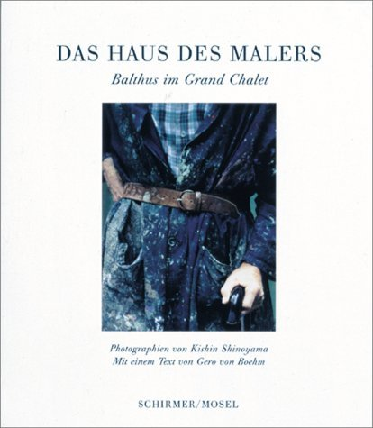 The Painter's House: Balthus at the Grand Chalet by Gero von Boehm (2000-10-02)