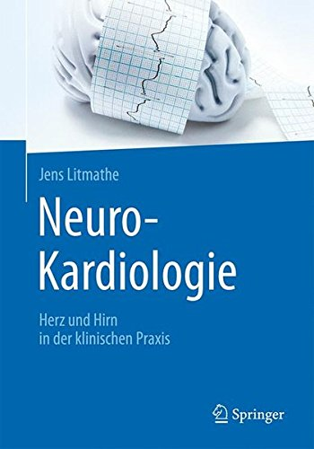 Neuro-Kardiologie: Herz und Hirn in der klinischen Praxis