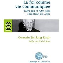 La foi comme vie communiquée : Fides qua et fides quae chez Henri de Lubac (French Edition)