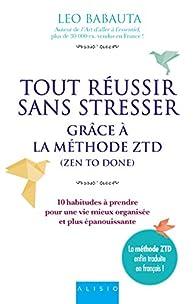 Tout réussir sans stresser grâce à la méthode ZTD par Leo Babauta