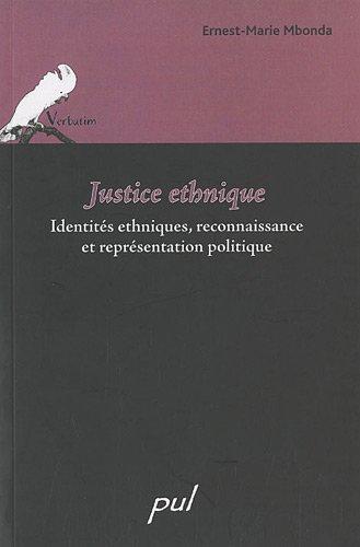 Justice ethnique : Identits ethniques, reconnaissance et reprsentation politique