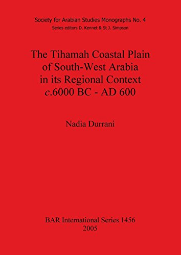 The Tihamah Coastal Plain of South-West Arabia in its Regional Context c. 6000 BC - AD 600: Society for Arabian Studies Monographs Pt. 4 (BAR International Series) por Nadia Durrani