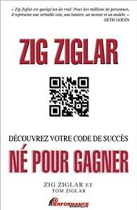 Né pour gagner - Découvrez votre code de succès par Zig Ziglar