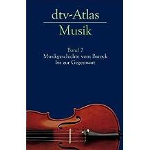 dtv-Atlas Musik: Band 2: Musikgeschichte vom Barock bis zur Gegenwart