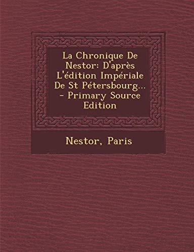 La Chronique De Nestor: D'après L'édition Impériale De St Pétersbourg... - Primary Source Edition