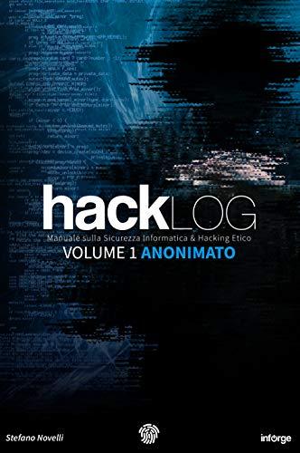 Hacklog Volume 1 Anonimato: Manuale sulla Sicurezza Informatica e Hacking Etico (Italian Edition)