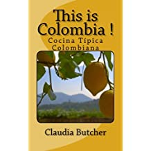 This is Colombia !: Cocina Típica Colombiana