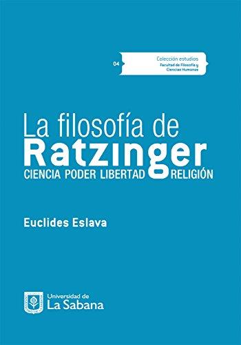 La filosofía de Ratzinger: Ciencia, poder, libertad, religión por Euclides Eslava