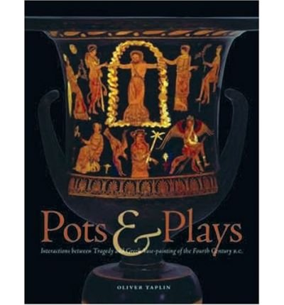 [ POTS AND PLAYS INTERACTIONS BETWEEN TRAGEDY AND GREEK VASE-PAINTING OF THE FOURTH CENTURY B.C. ] By Taplin, Oliver ( AUTHOR ) Nov-2007[ Hardback ]