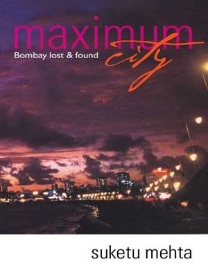 Maximum City: Bombay Lost and Found by Suketu Mahta (2004-08-06)
