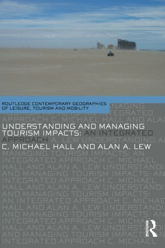 Understanding and Managing Tourism Impacts: An Integrated Approach (Contemporary Geographies of Leisure, Tourism and Mobility) by C. Michael Hall (2009-08-20)