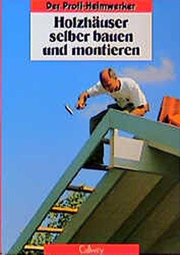 Der Profi-Heimwerker: Holzhäuser selber bauen und montieren
