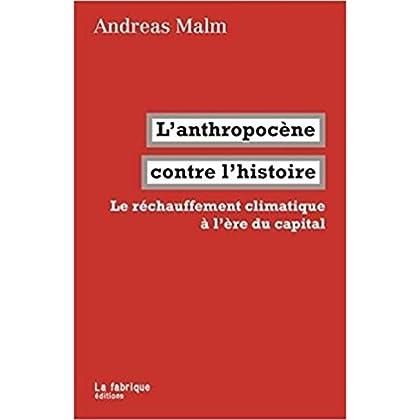 L' Anthropocène contre l'histoire: Le réchauffement climatique à l'ère du capital