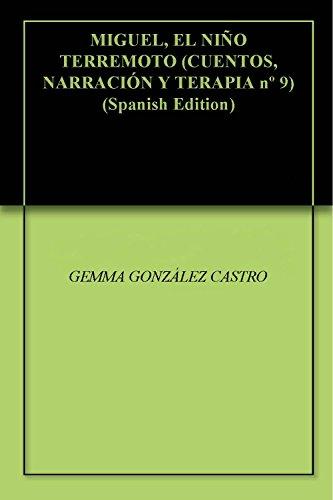 MIGUEL, EL NIÑO TERREMOTO (CUENTOS, NARRACIÓN Y TERAPIA nº 9) por GEMMA GONZÁLEZ CASTRO