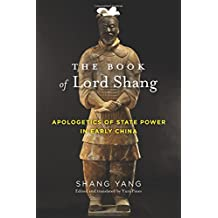 The Book of Lord Shang: Apologetics of State Power in Early China (Translations from the Asian Classics (Hardcover))