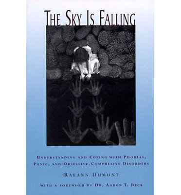 [(The Sky is Falling: Understanding and Coping with Phobias, Panic and Obsessive-compulsive Disorders)] [Author: Raeann Dumont] published on (September, 1997)
