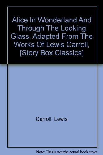 Alice In Wonderland And Through The Looking Glass, Adapted From The Works Of Lewis Carroll, [Story Box Classics]