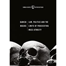 Law, Politics and the Limits of Prosecuting Mass Atrocity (Human Rights Interventions)