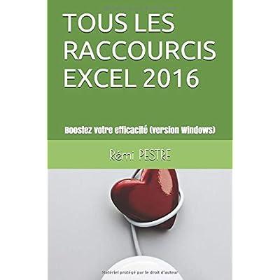 TOUS LES RACCOURCIS EXCEL 2016: Boostez votre efficacité (version Windows)