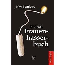 Kay Löfflers kleines Frauenhasserbuch