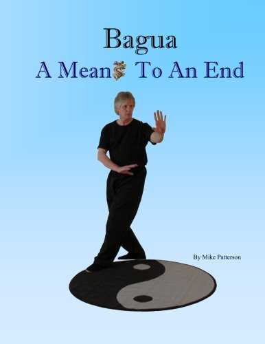 Bagua - A Means To An End por Mike Patterson
