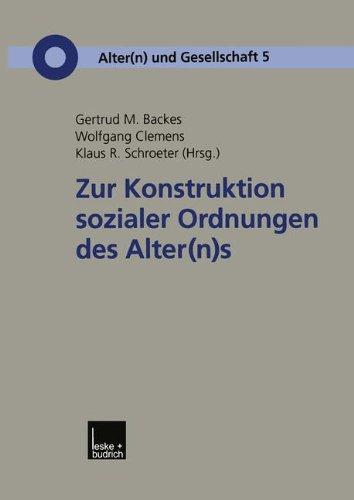 Zur Konstruktion Sozialer Ordnungen des Alter(n) s (Alter(n) und Gesellschaft) (German Edition)