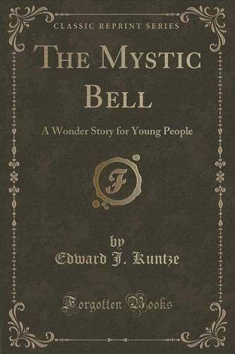 the-mystic-bell-a-wonder-story-for-young-people-classic-reprint