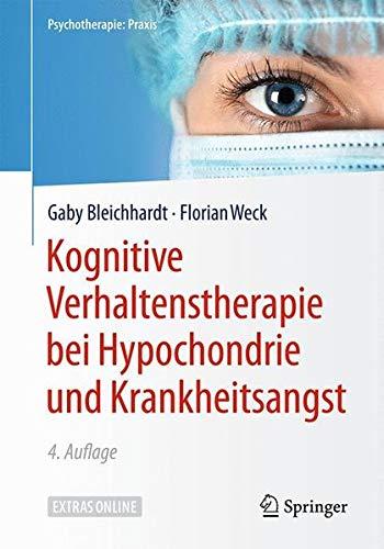 Kognitive Verhaltenstherapie bei Hypochondrie und Krankheitsangst (Psychotherapie: Praxis)