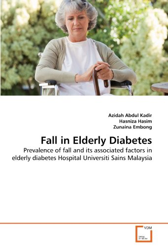 Fall in Elderly Diabetes: Prevalence of fall and its associated factors in elderly diabetes Hospital Universiti Sains Malaysia