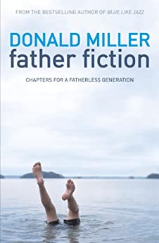 Father Fiction: Chapters for a Fatherless Generation by [Miller, Donald]