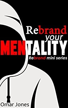 Rebrand Your Mentality: Rebuilding Your Personal Brand (English Edition) di [Jones, Omar]