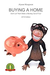 Buying a Home: Don't Let Them Make a Monkey Out of You!: 2016 Edition by Alysse Musgrave (2015-12-21)