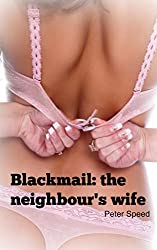 Blackmail: the neighbour's wife: Cheating Wife Erotica