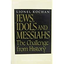 Jews, Idols, and Messiahs: The Challenge from History by Lionel Kochan (1990-12-03)