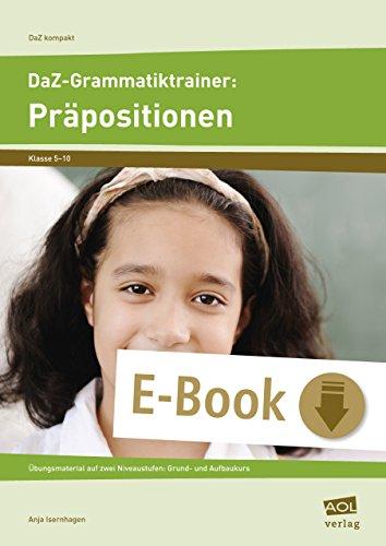 DaZ-Grammatiktrainer: Präpositionen: Übungsmaterial auf zwei Niveaustufen: Grund- und Aufbaukurs (5. bis 10. Klasse) (DaZ kompakt)