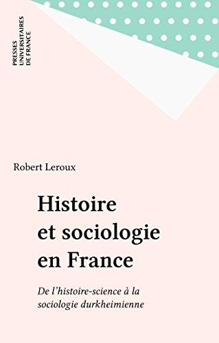 Histoire et sociologie en France: De l'histoire-science à la sociologie durkheimienne