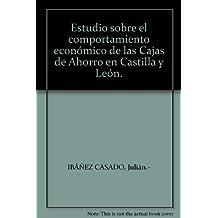 Estudio sobre el comportamiento económico de las Cajas de Ahorro en Castilla ...