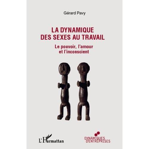 La dynamique des sexes au travail: Le pouvoir, l'amour et l'inconscient (Dynamiques d'entreprises)
