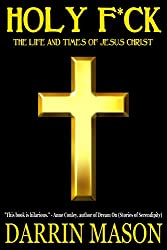 HOLY F*CK: The Life and Times of Jesus Christ (English Edition)