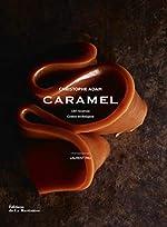 Caramel. 150 recettes, gestes techniques de Christophe Adam