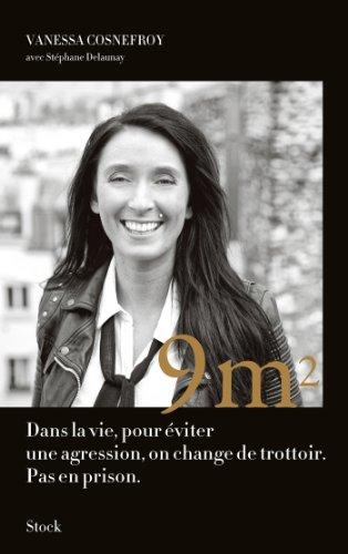 9 m2: Dans la vie pour éviter une agression, on change de trottoir. Pas en prison. par Vanessa Cosnefroy