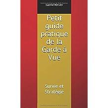 Petit guide pratique de la Garde à Vue: Survie et Stratégie       Edition 2018