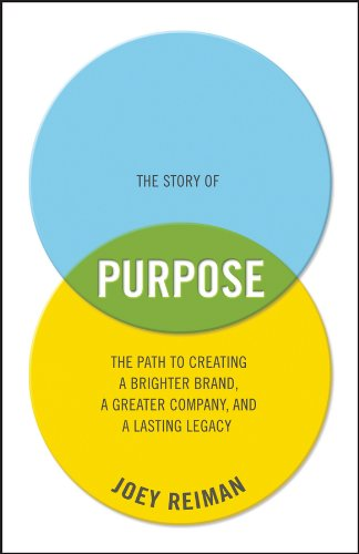 The Story of Purpose: The Path to Creating a Brighter Brand, a Greater Company, and a Lasting Legacy