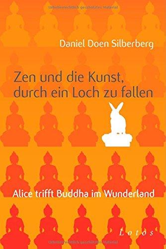 Zen und die Kunst, durch ein Loch zu fallen: Alice trifft Buddha im Wunderland